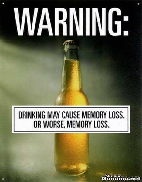 Boire peut causer des pertes de memoire ou pire ... :)