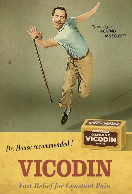 La Vicodine ! Recommandee par le Dr House ! lol