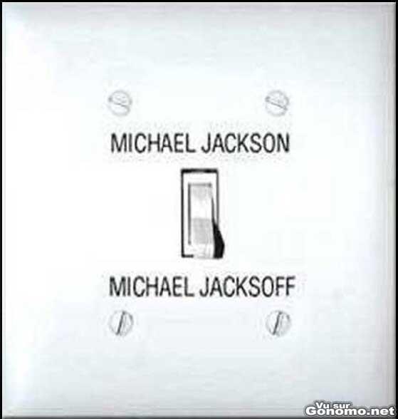 Michael JacksON, Michael JacksOFF !
