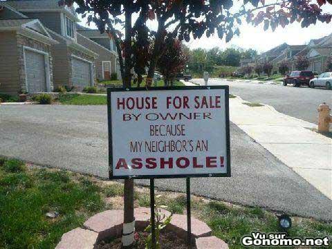 Mon voisin est un trou du cul donc je vends ma maison