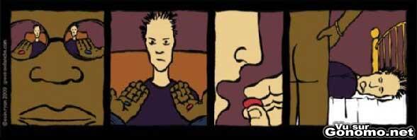 Parodie de Matrix. La pillule rouge elle fait mal au cul :)