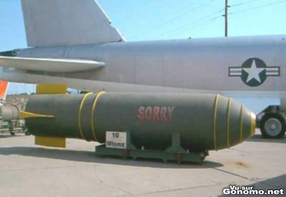 Sorry : pas sur que la cible ait le temps de lire ce qu il y a ecrit sur cette bombe !