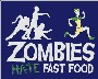 Zombies hate fast food ! lol
